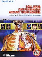 ANATOMI TUBUH MANUSIA Latihan Praktik KBK untuk Mahasiswa Keperawatan Edisi 2 Pengarang : Syaifuddin Penerbit : Salemba Medika