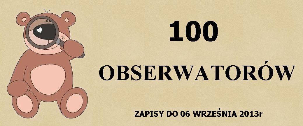 http://misiowyzakatek.blogspot.com/2013/08/100-obserwatorow.html