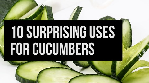 10 Surprising Uses for Cucumbers