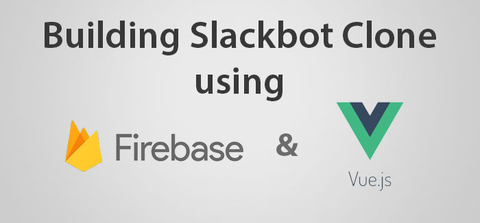 Building a Slackbot Clone using Firebase Realtime Database & Vue.js - Part 1