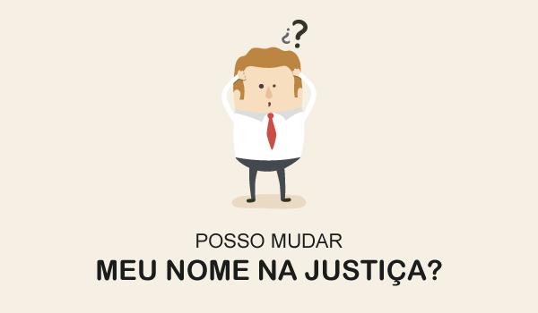 Posso mudar meu nome na justiça?