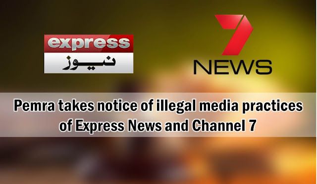 Pemra takes notice of illegal media practices  of Express News and Channel 7