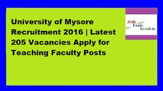 University of Mysore Recruitment 2016 | Latest 205 Vacancies Apply for Teaching Faculty Posts