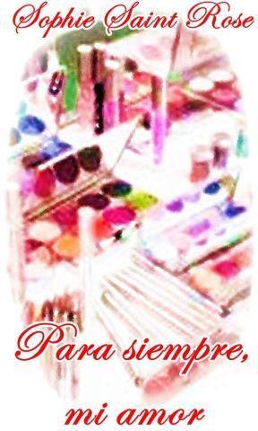 Para siempre, mi amor - Sophie Saint Rose - libros4.com ...