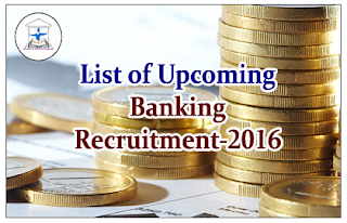 List of Upcoming Banking Recruitments- 2016