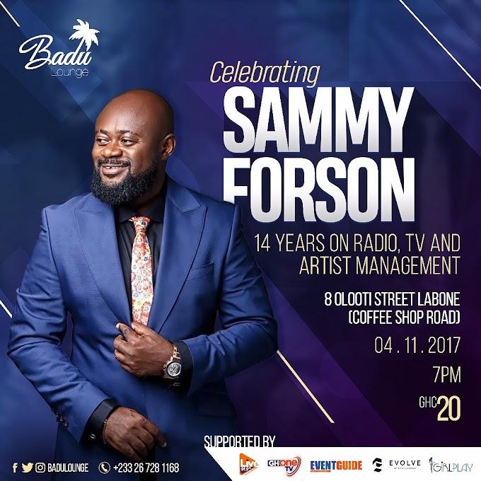 Sammy Forson marks 14 years in Broadcasting & Artist Management @ Badu, Nov. 4
