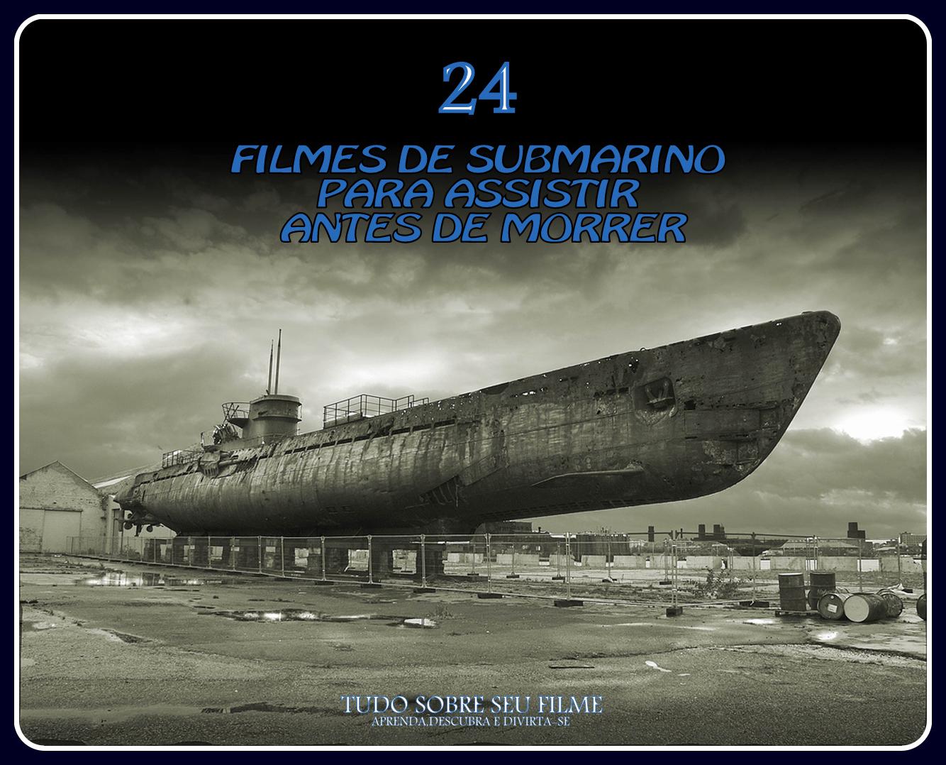 24 Filmes Com Submarinos Para Assistir Antes De Morrer