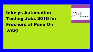 Infosys Automation Testing Jobs 2016 for Freshers at Pune On 3Aug