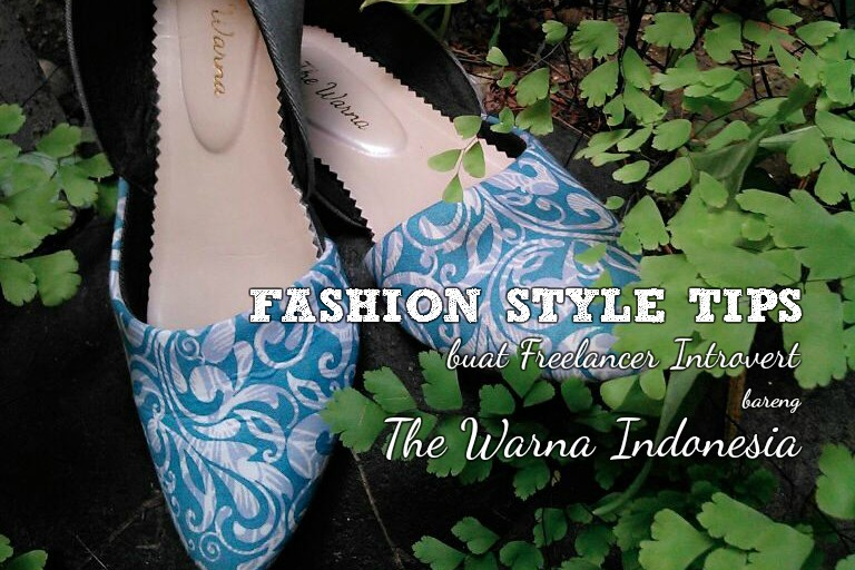 [Review Produk] Fashion Style Tips Anti Awkward Buat Freelancer Introvert Bareng The Warna Indonesia