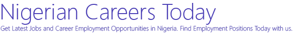 Nigerian Careers Today | Jobs In Nigeria | Career Opportunities