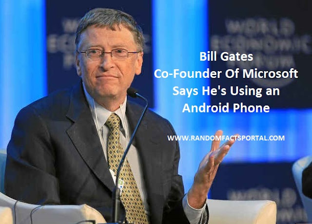 Bill Gates Co-Founder Of Microsoft Says He's Using an Android Phone
