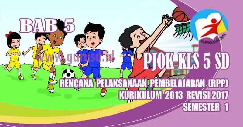 Rpp PJOK Kelas 5 SD Bab 5 Semester 1 Kurikulum 2013 Revisi ...