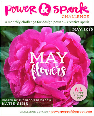 http://powerpoppy.blogspot.com/2016/05/power-spark-challenge-may-flowers.html