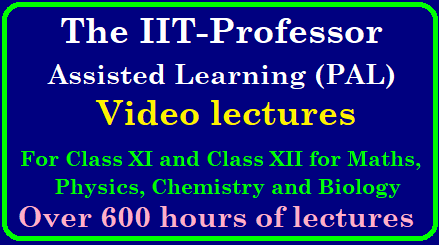 The IIT-Professor Assisted Learning (PAL) video lectures for Class XI and Class XII for Maths, Physics, Chemistry and Biology/2019/01/the-iit-professor-assisted-learning-pal-video-lectures-for-classes-11th-and-12th-maths-physics-chemistry-biology-mhrd-watch-videos.html
