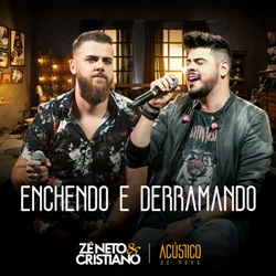 Letra da Música Enchendo e Derramando Zé Neto e Cristiano