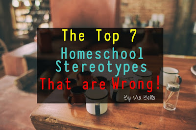 the top 7 homeschool stereotypes that are wrong, Via Bella, homeschool, homeschooling, homeschool stigmas, schooling at home, k12, parents, teachers