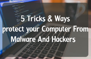 Simple ways to protect your computer From Malware And Hackers