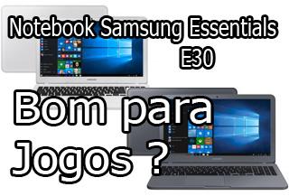 Notebook Samsung Essentials E30 é Bom compensa vale a pena