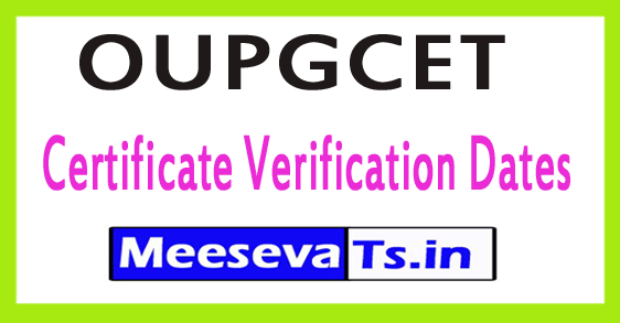 OUPGCET Certificate Verification Dates 2017
