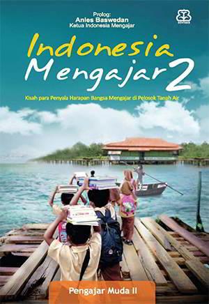 anak muda yang terpilih dari ribuan anak muda hebat lainnya Indonesia Mengajar 2 PDF  Penulis Pengajar Muda