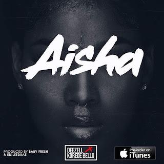[Video] Deezell x Korede Bello Aisha Video + Audio Song