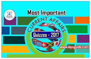 Important Current Affairs GK Quiz for RBI Grade B & Upcoming Competitive Exams 2017