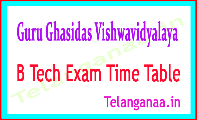 Guru Ghasidas Vishwavidyalaya B Tech 2018 Exam Time Table