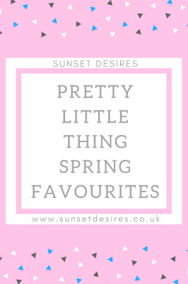 http://www.sunsetdesires.co.uk/2017/03/prettylittlething-spring-favourites.html