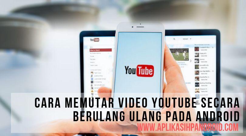 Cara memutar video YouTube secara berulang ulang pada Android