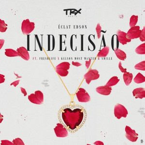 Éclat Edson Feat. Freshlife, Kelson Most Wanted & Smille - Indecisão (R&B) Download Mp3