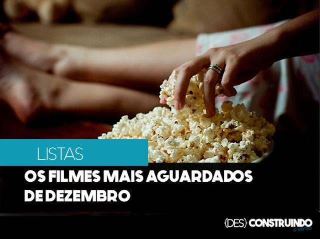 FILME - Os filmes mais aguardados (por mim) neste mês de dezembro