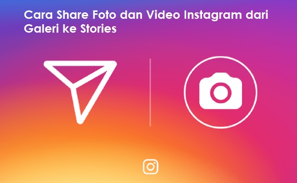 Cara Share Foto dan Video Instagram dari Galeri ke Stories
