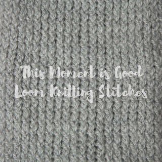 The knit stitches on the loom, e-wrap knit, regular true knit stitch, flat knit, u-knit stitch