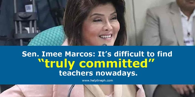 """Sen. Imee Marcos: It's difficult to find """"truly committed"""" teachers nowadays."""