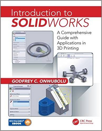 Introduction to SolidWorks A Comprehensive Guide with Applications in 3D Printing 2016 Edition