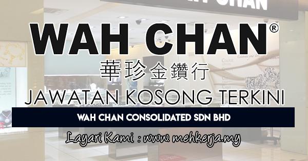 Jawatan Kosong Terkini 2018 di Wah Chan Consolidated