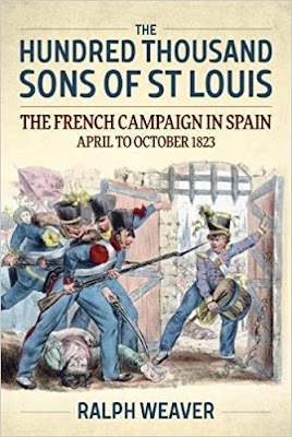 The Hundred Thousand Sons of st. Louis: The French Campaign in Spain, April to October 1823