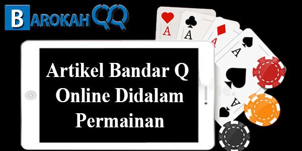 Manfaat Dari Artikel Bandar Q Online Didalam Permainan