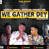 WE GATHER DEY - MIGHTY FT DEXUX FT GOZIE RG FT TOWNZY LEE