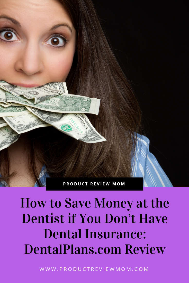 How to Save Money at the Dentist if You Don't Have Dental Insurance: DentalPlans.com Review  via  www.productreviewmom.com
