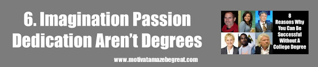 8 Reasons Why You Can Succeed Without A College Degree: 6. Imagination, Passion And Dedication Don't Depend On Degrees