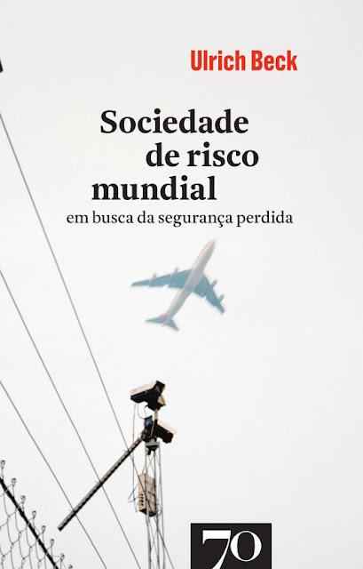Sociedade de Risco Mundial - Em Busca da Segurança Perdida - Ulrich Beck