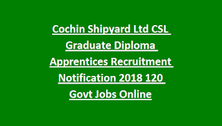 Cochin Shipyard Ltd CSL Graduate Diploma Apprentices Recruitment Notification 2018 120 Govt Jobs Online