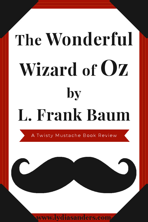The Wonderful Wizard of Oz by L. Frank Baum | Lydia Sanders #TwistyMustacheReviews