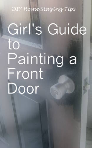 Diy Home Staging Tips Girls Guide To Painting Your Front Door