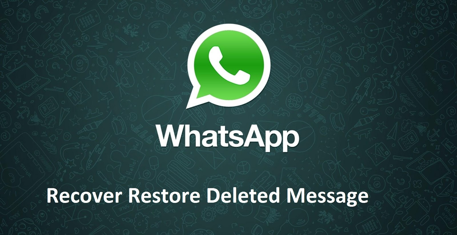 GET WHATSAPP DELETED MESSAGE BACK