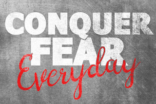 Conquer Fear Every Day
