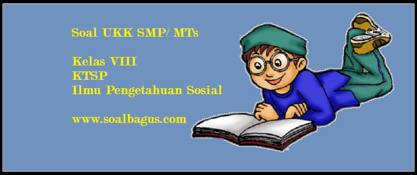 Soal Ukk Ips Kelas 8 Smp Mts Ktsp Oemar Bakri