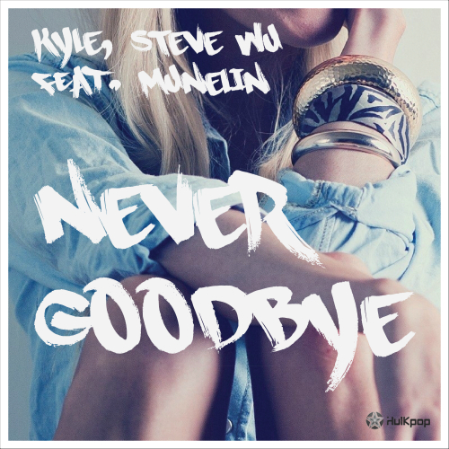[Single] Kyle, Steve Wu – Never Goodbye