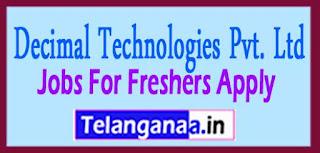 Decimal Technologies Pvt. Ltd Recruitment 2017 Jobs For Freshers Apply